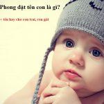 Bố tên Phong đặt tên con là gì cho hay, bá đạo & may mắn?