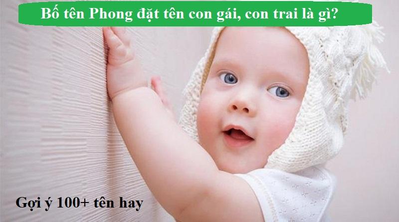 Bố tên Phong đặt tên con gái, con trai là gì hay và ý nghĩa?