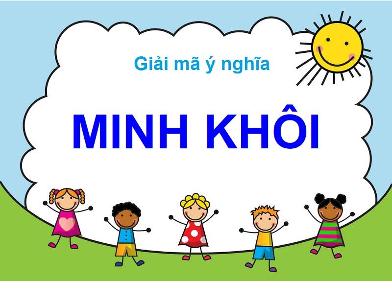 Giải mã ý nghĩa tên Minh Khôi, tên Minh Khôi có nghĩa là gì?