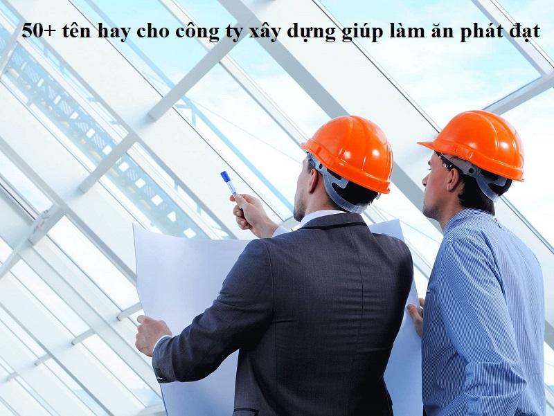 Gợi ý những cách đặt tên cho công ty xây dựng giúp làm ăn phát đạt. 50+ tên đẹp cho công ty xây dựng