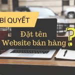 Cách đặt tên miền cho website bán hàng hay, chuẩn SEO nhất