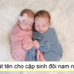 Gợi ý cách đặt tên cho cặp sinh đôi trai gái hợp lý, độc đáo