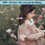 200+ tên hay cho con gái họ Đặng kèm gợi ý tên 3, 4 chữ