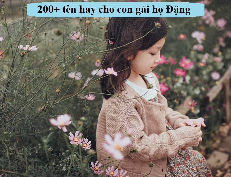 Đặt tên cho con gái họ Đặng thế nào hay, ý nghĩa? 200+ tên hay cho bé gái họ Đặng cực dễ thương