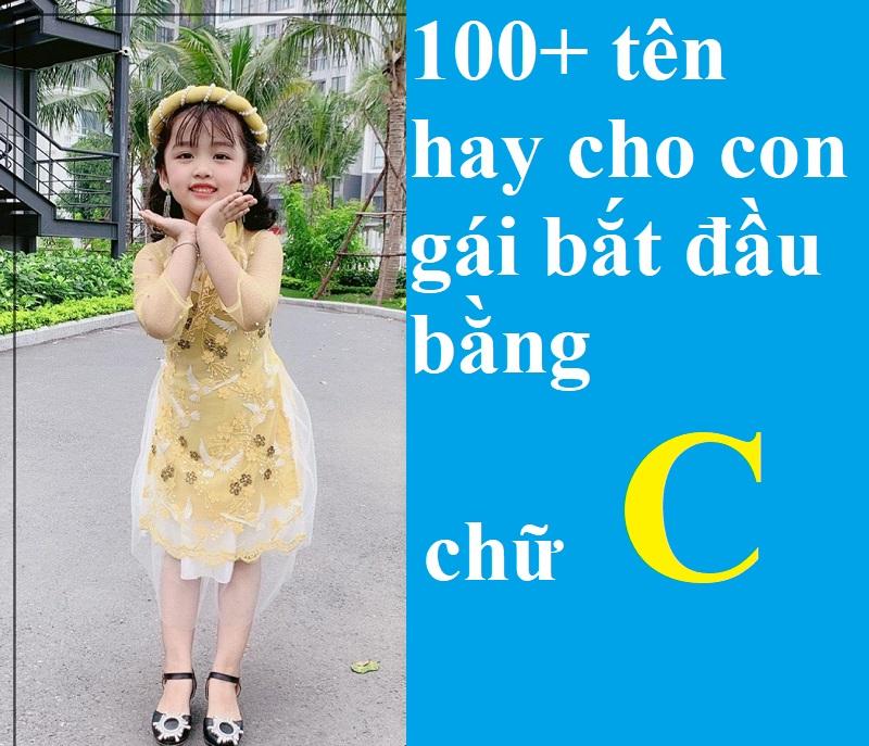 Đặt tên hay cho con gái vần C đẹp, độc đáo nhất. Gợi ý 100+ tên hay cho con gái bắt đầu bằng chữ C