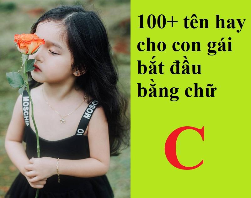 Đặt tên hay cho con gái vần C đẹp và dễ thương nhất. 100+ tên hay cho con gái bắt đầu bằng chữ C