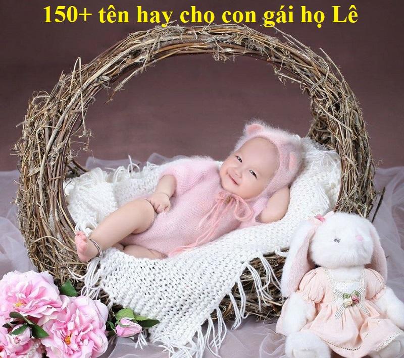 Gợi ý những tên hay cho con gái họ Lê vừa đẹp vừa dễ thương. 150+ tên hay cho con gái họ Lê