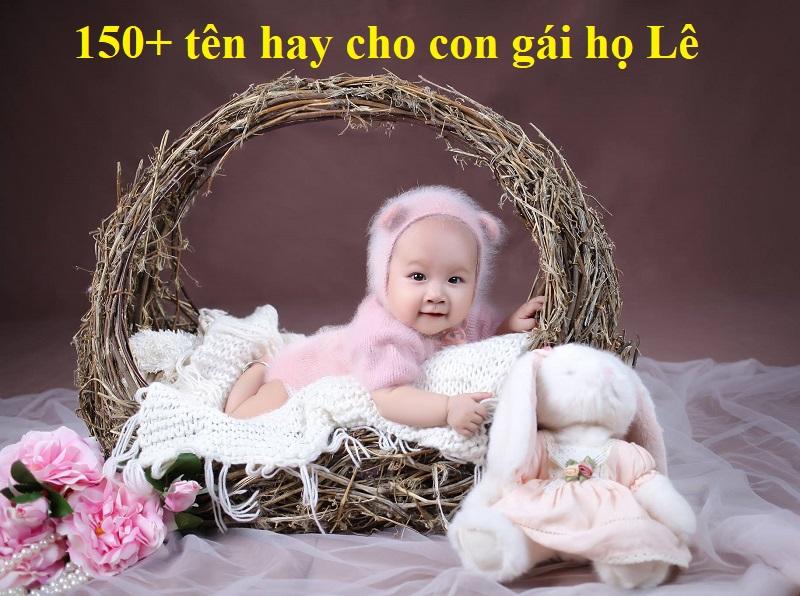 Những tên hay cho con gái họ Lê độc đáo và ý nghĩa. Gợi ý 150+ tên hay cho con gái họ Lê đẹp & kiêu sa