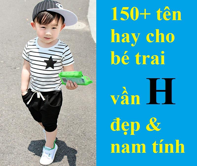 Tên hay cho bé trai vần H đẹp và nam tính. Đặt tên cho bé trai bắt đầu bằng chữ H