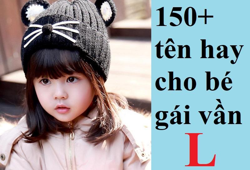 Tên hay cho con gái vần L độc đáo, ý nghĩa, may mắn nhất. Đặt tên cho con gái bắt đầu bằng chữ L