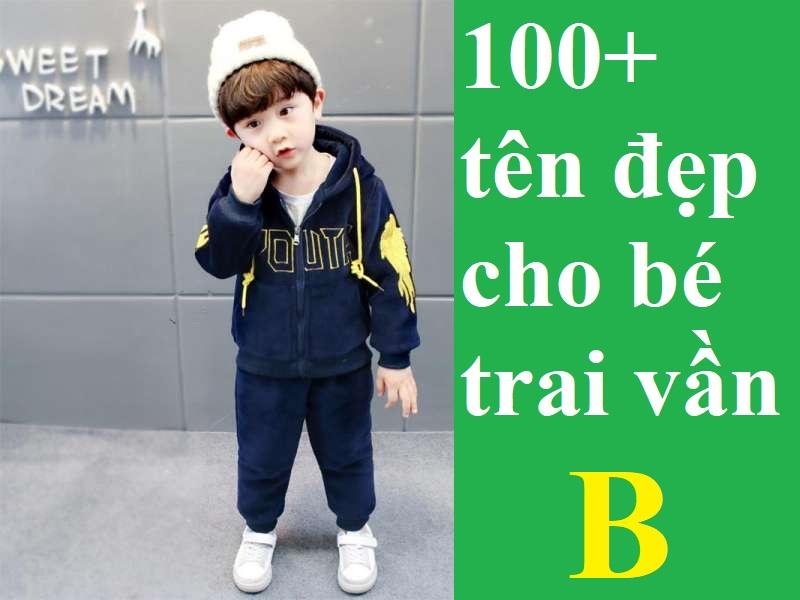 Gợi ý cách đặt tên hay cho con trai vần B đẹp, nam tính, may mắn nhất. Đặt tên cho bé trai bắt đầu bằng chữ B