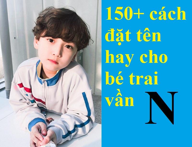 Gợi ý những tên hay cho con trai vần N độc đáo, nam tính nhất. 150+ cách đặt tên hay cho bé trai vần N