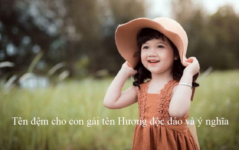 Tên đệm cho con gái tên Hương độc đáo và ý nghĩa. Tên đệm cho tên Hương