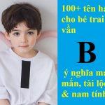 100+ tên hay cho con trai vần B ý nghĩa đẹp, may mắn