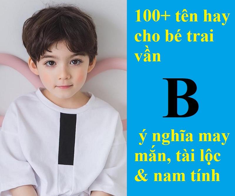 Tên hay cho bé trai vần B đẹp, độc đáo, ý nghĩa. Gợi ý cách đặt tên hay cho con trai vần B