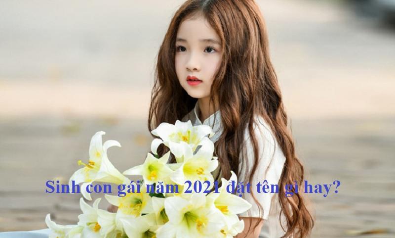 Sinh con gái năm 2021 đặt tên gì hay? Đặt tên con gái năm 2021