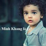Ý nghĩa tên Minh Khang là gì? Con trai tên Minh Khang, tính cách, sự nghiệp