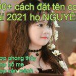 300+ cách đặt tên con gái 2021 họ Nguyễn hợp bố mẹ, tài giỏi