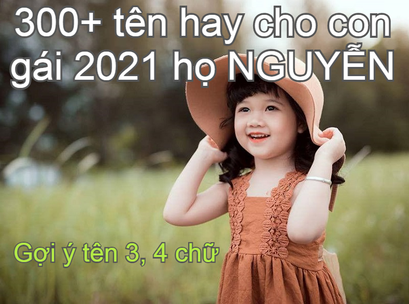 Đặt tên cho con gái 2021 họ Nguyễn may mắn, tài lộc, hợp mệnh