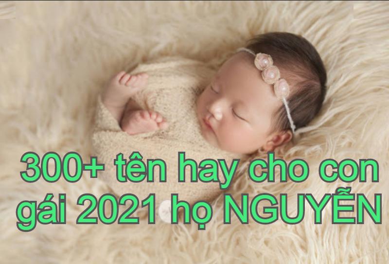 Đặt tên con gái họ Nguyễn 2021 thế nào hay, ý nghĩa, đẹp nhất?
