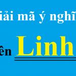 Ý nghĩa tên Linh nói chung & gợi ý tên đệm, biệt danh hay