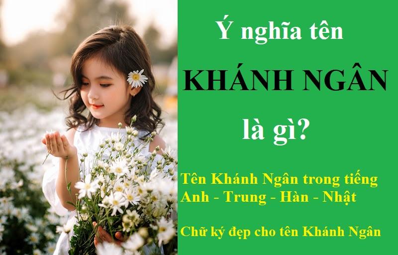 Tên Khánh Ngân có ý nghĩa gì, đẹp hay xấu? Chữ ký đẹp cho tên Khánh Ngân. Tên Khánh Ngân trong tiếng Anh - Trung - Hàn - Nhật