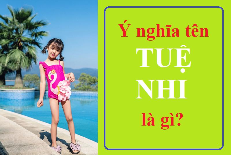 Ý nghĩa tên Tuệ Nhi là gì, đẹp hay xấu? Tên Tuệ Nhi trong tiếng Anh, Trung, Hàn, Nhật
