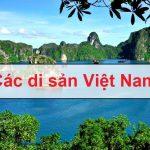 Tên các di sản Việt Nam được UNESCO công nhận tính đến 2021