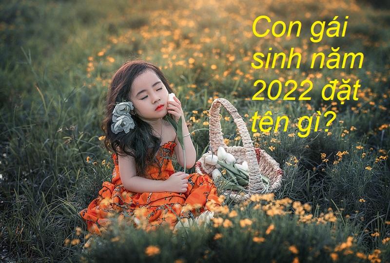 Con gái sinh năm 2022 đặt tên gì, tên hay cho con gái sinh năm 2022